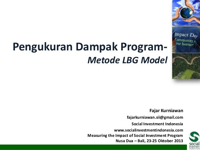 Pengukuran Dampak ProgramMetode LBG Model  Fajar Kurniawan fajarkurniawan.sii@gmail.com Social Investment Indonesia www.so...