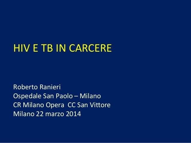 HIV  E  TB  IN  CARCERE         Roberto  Ranieri   Ospedale  San  Paolo  –  Milano ...