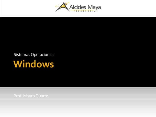 Windows Sistemas Operacionais Prof. Mauro Duarte