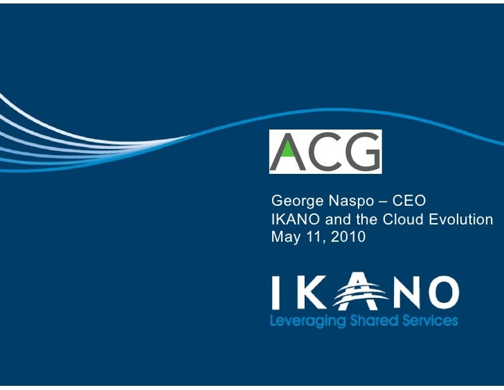 George Naspo – CEO IKANO and the Cloud Evolution May 11, 2010