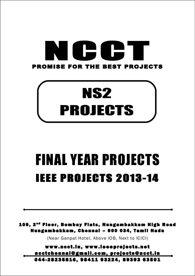 NCCT Smarter way to do your Projects 04 4 - 2 82 3 58 1 6 , 98 4 11 9 3 22 4 ncctchennai@gmail.com NS2 PROJECTS, IEEE 2013...