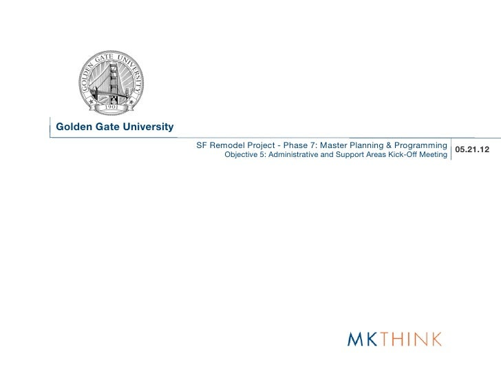 Golden Gate University                         SF Remodel Project - Phase 7: Master Planning & Programming 05.21.12       ...