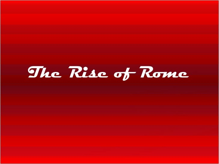 05 31 2009 The Rise Of Rome
