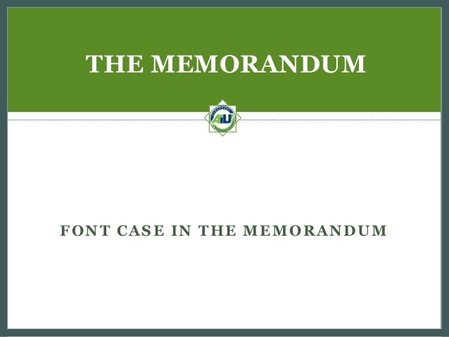 THE MEMORANDUM  FONT CASE IN THE MEMORANDUM