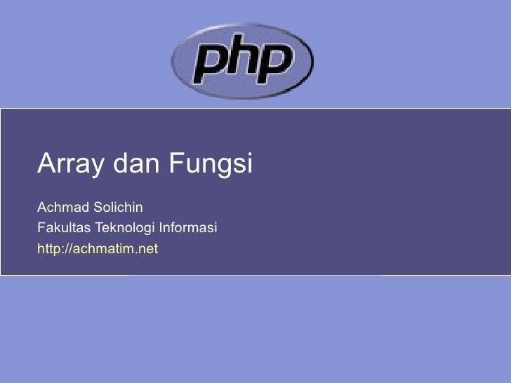 Array dan Fungsi Achmad Solichin Fakultas Teknologi Informasi http://achmatim.net