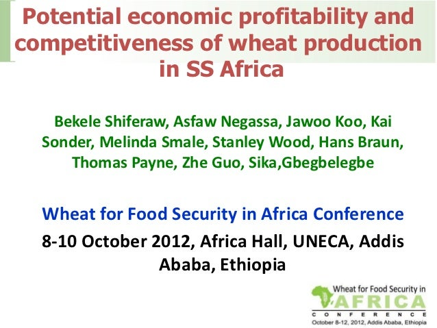 Potential economic profitability andcompetitiveness of wheat production              in SS Africa   Bekele Shiferaw, Asfaw...