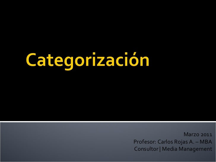 Marzo 2011 Profesor: Carlos Rojas A. – MBA Consultor | Media Management