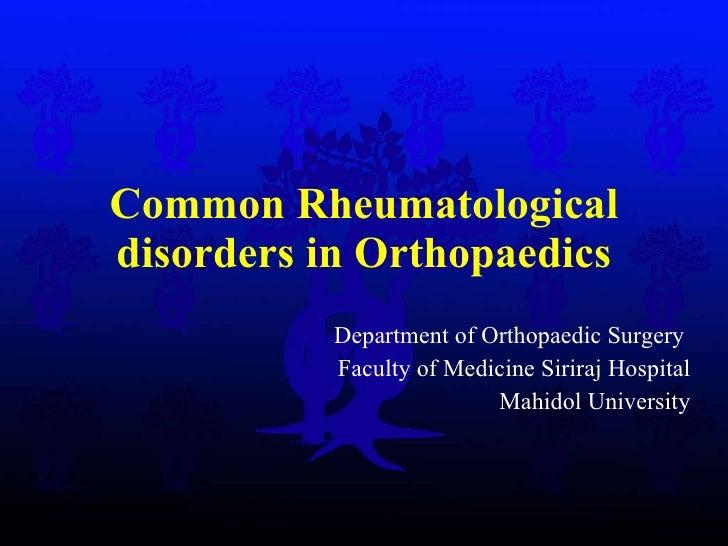 Common Rheumatological disorders in Orthopaedics Department of Orthopaedic Surgery  Faculty of Medicine Siriraj Hospital M...
