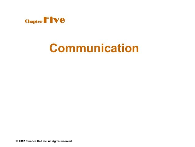 Chapter         Five                          Communication© 2007 Prentice Hall Inc. All rights reserved.