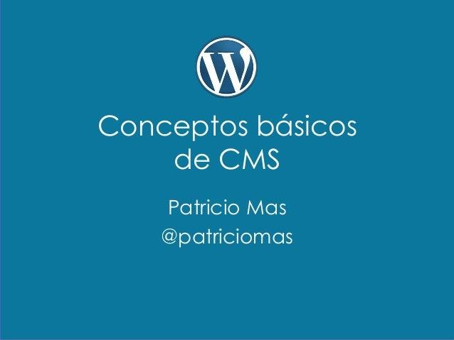 Conceptos básicos de CMS Patricio Mas @patriciomas