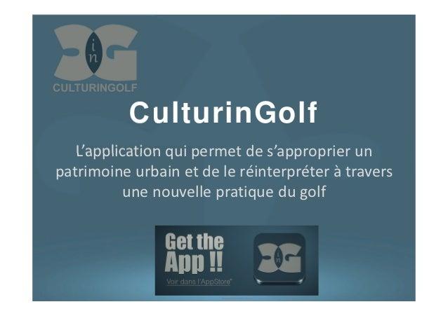 CulturinGolf   L'application qui permet de s'approprier unpatrimoine urbain et de le réinterpréter à travers           une...