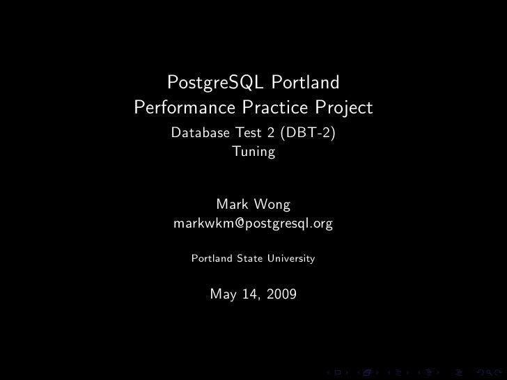 PostgreSQL Portland Performance Practice Project     Database Test 2 (DBT-2)             Tuning            Mark Wong     m...