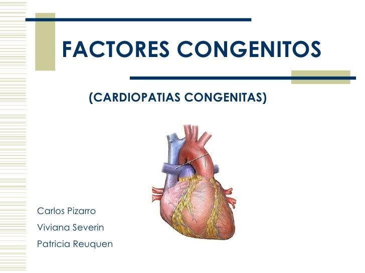 FACTORES CONGENITOS (CARDIOPATIAS CONGENITAS) Carlos Pizarro   Viviana Severin Patricia Reuquen