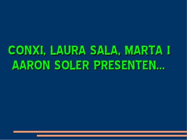 CONXI, LAURA SALA, MARTA ICONXI, LAURA SALA, MARTA IAARON SOLER PRESENTEN...AARON SOLER PRESENTEN...