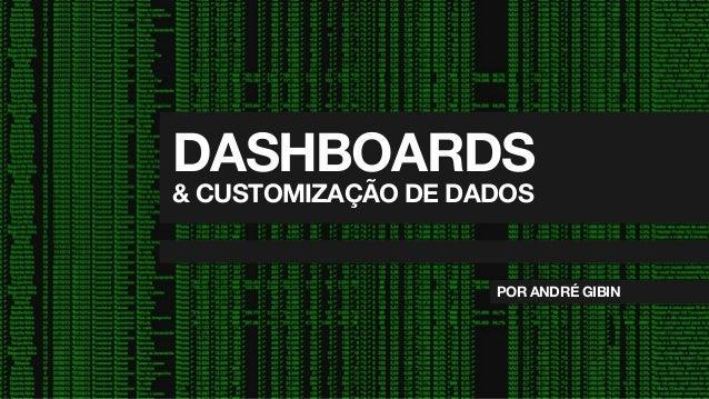 DASHBOARDS & CUSTOMIZAÇÃO DE DADOS  POR ANDRÉ GIBIN