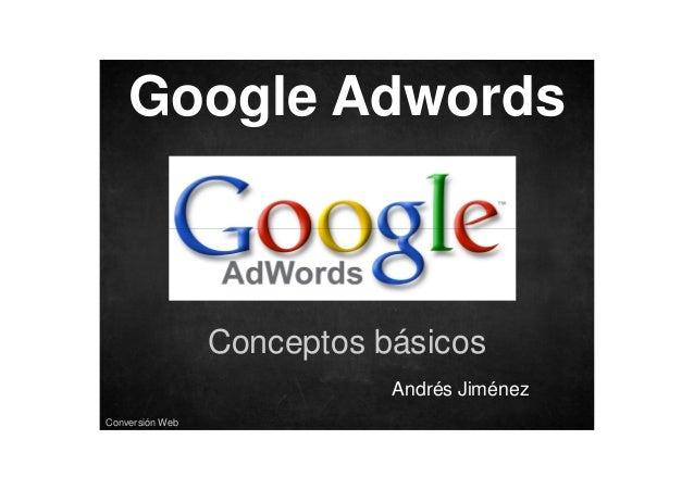 Google Adwords  Conceptos básicos Andrés Jiménez Conversión Web