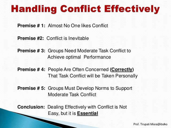 Premise # 1: Almost No One likes ConflictPremise #2: Conflict is InevitablePremise # 3: Groups Need Moderate Task Conflict...