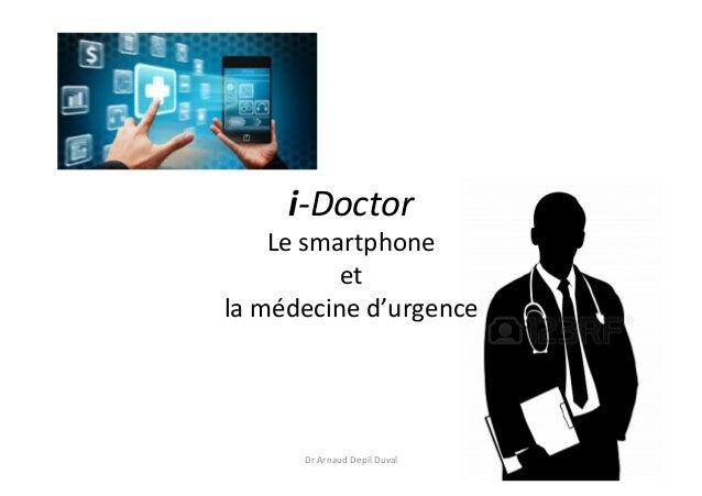 i-‐Doctor   Le  smartphone   et   la  médecine  d'urgence   Dr  Arnaud  Depil  Duval