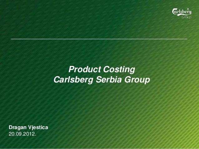 Product CostingCarlsberg Serbia GroupDragan Vjestica20.09.2012.
