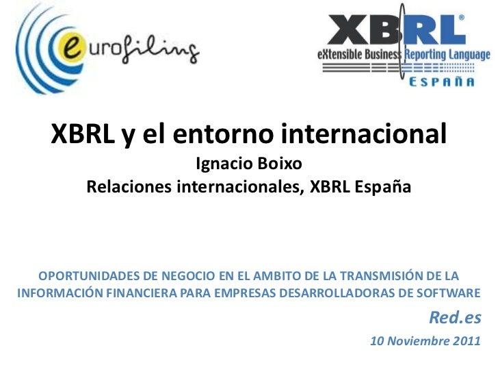 XBRL y el entorno internacional                       Ignacio Boixo         Relaciones internacionales, XBRL España   OPOR...