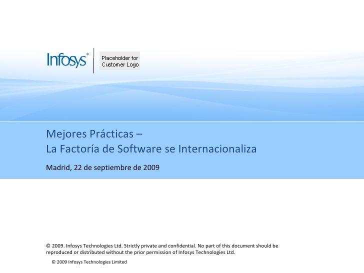 Mejores Prácticas –  La Factoría de Software se Internacionaliza Madrid, 22 de septiembre de 2009 © 2009. Infosys Technolo...