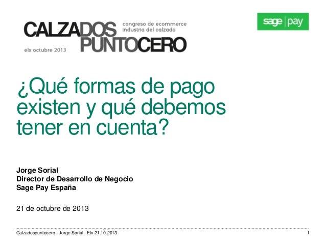 ¿Qué formas de pago existen y qué debemos tener en cuenta? Jorge Sorial Director de Desarrollo de Negocio Sage Pay España ...