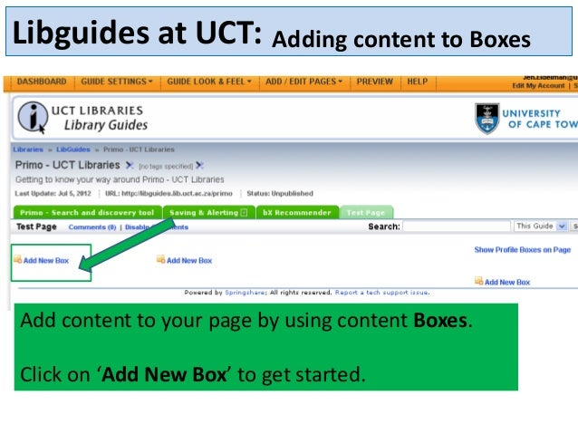 Libguides at UCT: Adding content to Boxes  Add content to your page by using content Boxes.  Click on 'Add New Box' to get...