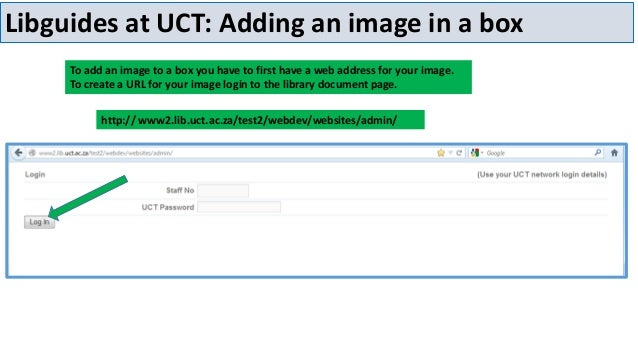 Libguides at UCT: Adding an image in a box To add an image to a box you have to first have a web address for your image. T...
