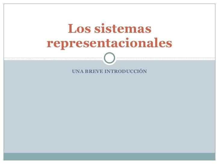 UNA BREVE INTRODUCCIÓN Los sistemas representacionales