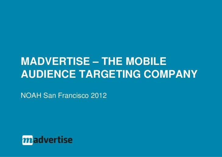 MADVERTISE – THE MOBILEAUDIENCE TARGETING COMPANYNOAH San Francisco 2012