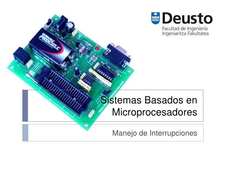 Sistemas Basados en   Microprocesadores  Manejo de Interrupciones