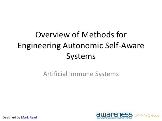 Overview of Methods for Engineering Autonomic Self-Aware Systems Artificial Immune Systems Designed by Mark Read