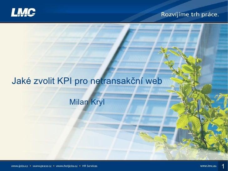 Jaké zvolit KPI pro netransakční web               Milan Kryl                                            1