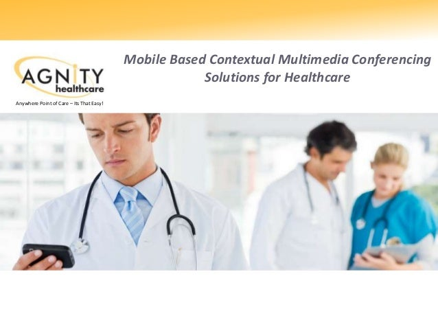 Mobile Based Contextual Multimedia Conferencing Solutions for Healthcare Anywhere Point of Care – Its That Easy!