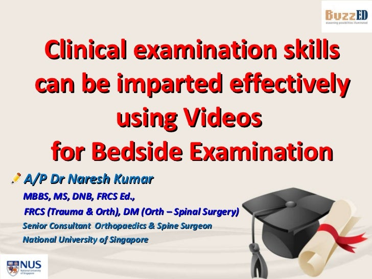 Clinical examination skills can be imparted effectively using Videos  for Bedside Examination <ul><li>A/P Dr Naresh Kumar ...