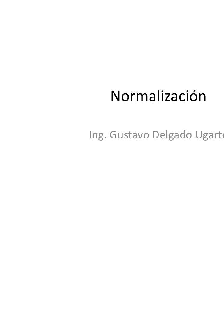 NormalizaciónIng. Gustavo Delgado Ugarte