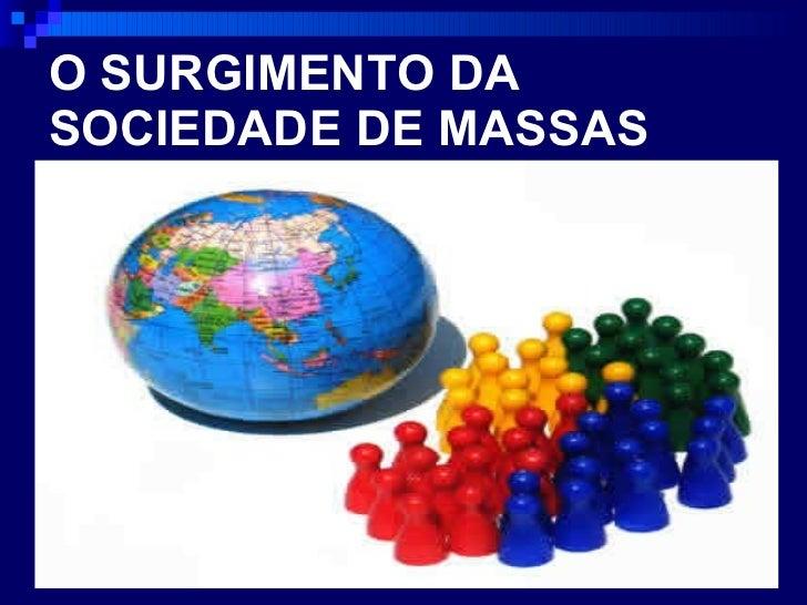 O SURGIMENTO DA SOCIEDADE DE MASSAS