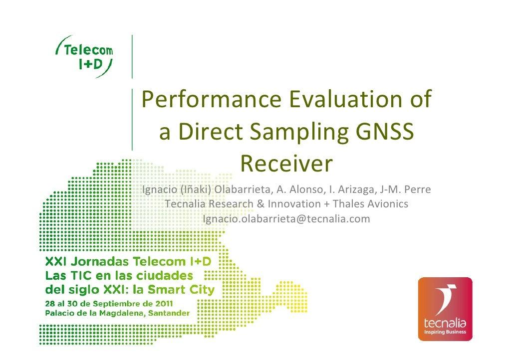 PerformanceEvaluation of aDirect Sampling GNSS         ReceiverIgnacio(Iñaki)Olabarrieta,A.Alonso,I.Arizaga,J‐M....
