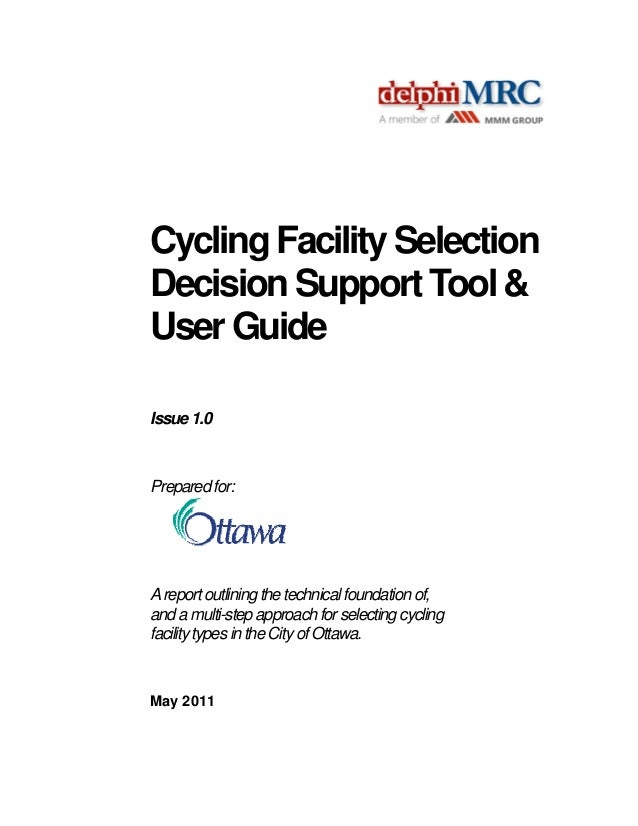 Cycling Facility Selection Decision Support Tool & User Guide Issue 1.0  Prepared for:  A report outlining the technical f...