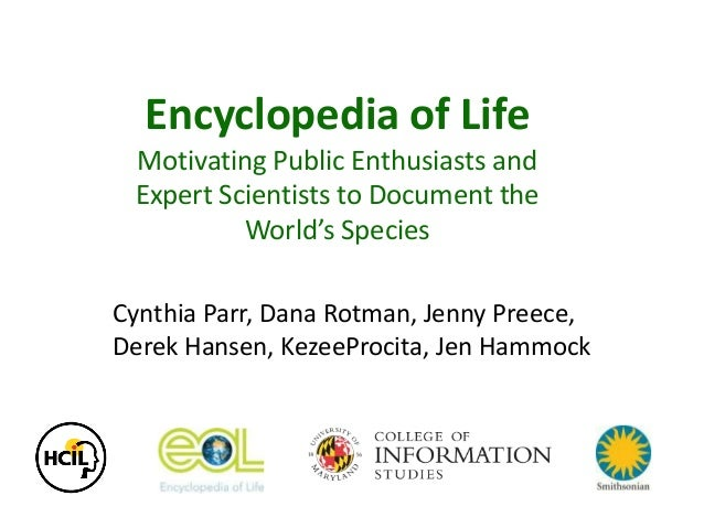 Encyclopedia of Life Motivating Public Enthusiasts and Expert Scientists to Document the World's Species Cynthia Parr, Dan...