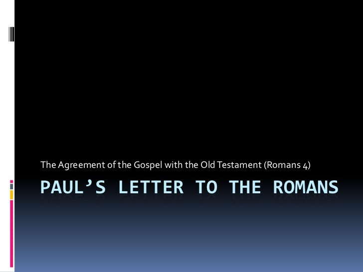 Paul's Letter to the Romans<br />The Agreement of the Gospel with the Old Testament (Romans 4)<br />