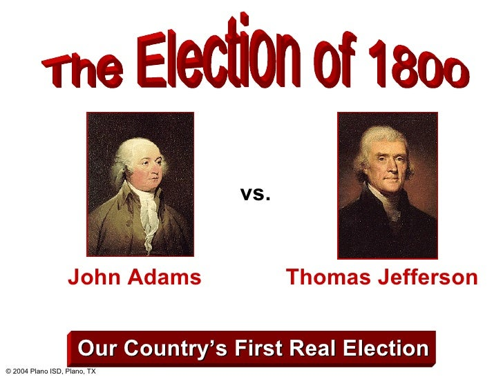 The Election of 1800 Our Country's First Real Election John Adams Thomas Jefferson vs.