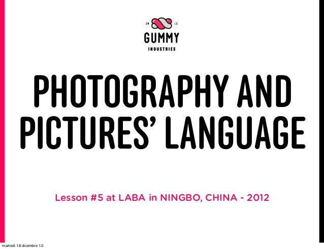 PHOTOGRAPHY AND        PICTURES' LANGUAGE                         Lesson #5 at LABA in NINGBO, CHINA - 2012martedì 18 dice...