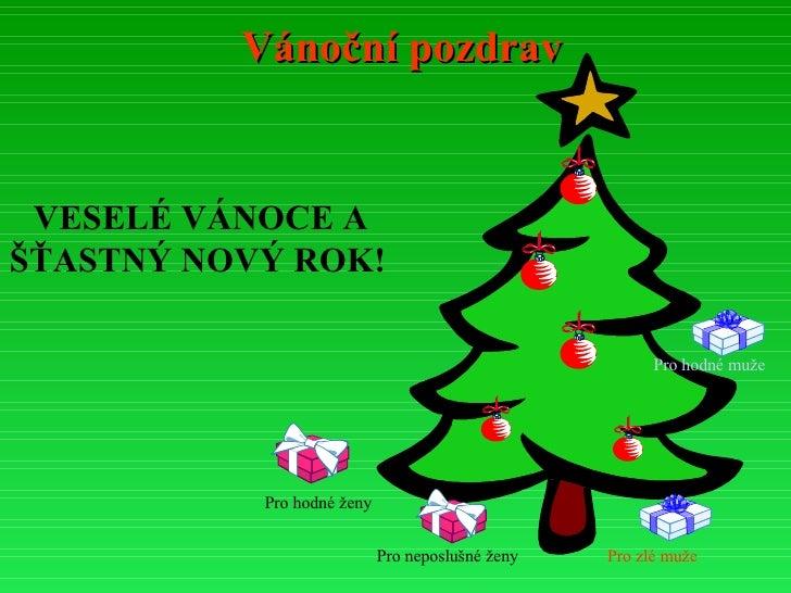 Vánoční pozdrav VESELÉ VÁNOCE A ŠŤASTNÝ NOVÝ ROK! Pro hodné ženy Pro neposlušné ženy Pro hodné muže Pro zlé muže