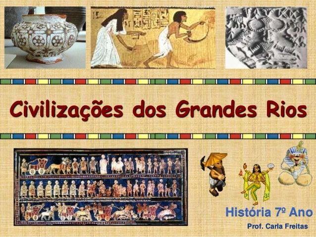 Civilizações dos Grandes Rios História 7º Ano Prof. Carla Freitas