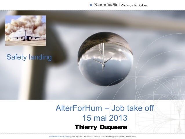 International Law Firm   Amsterdam · Brussels · London · Luxembourg · New York · Rotterdam Safety landing Thierry Duquesne...