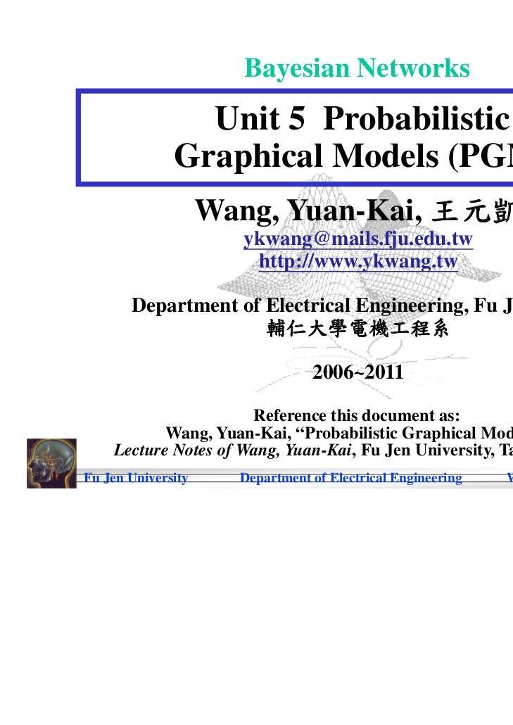 Bayesian Networks                Unit 5 Probabilistic              Graphical Models (PGM)                    Wang, Yuan-Ka...
