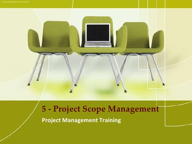 Created by ejlp12@gmail.com, June 2010<br />5 - Project Scope Management<br />PMP Internal Training<br />