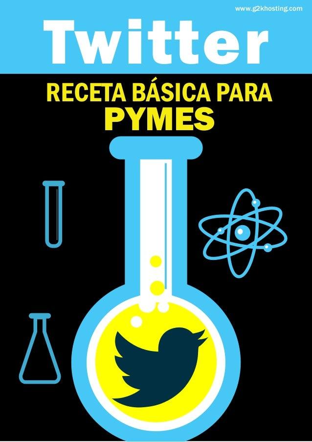 Twitter               www.g2khosting.comRECETA BÁSICA PARA    PYMES