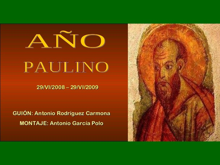 AÑO PAULINO 29/VI/2008 – 29/VI/2009 GUIÓN: Antonio Rodríguez Carmona MONTAJE: Antonio García Polo